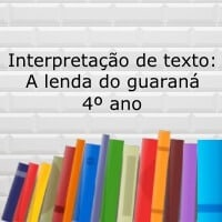 Interpretação de texto: A lenda do guaraná - 4º ano