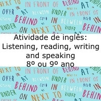 Atividade de inglês: Listening, reading, writing and speaking - 8º ou 9º ano