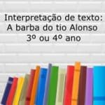 Interpretação de texto: A barba do tio Alonso – 3º ou 4º ano