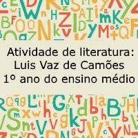 Atividade de literatura: Luis Vaz de Camões - 1º ano do ensino médio
