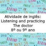 Atividade de Inglês: Listening and practicing II – The doctor – 8º ou 9º ano