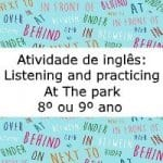 Atividade de Inglês: Listening and practicing – At The park – 8º ou 9º ano