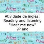 "Atividade de inglês: Reading and Listening ""Hear Me now"" – 9º ano"